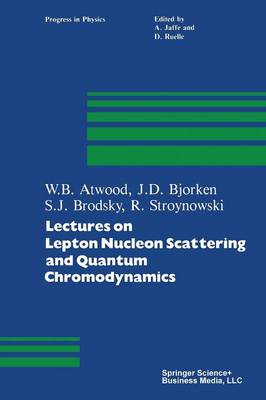 Lectures on Lepton Nucleon Scattering and Quantum Chromodynamics by W. B. Atwood, James D. Bjorken, S. J. Brodsky, R. Stroynowski