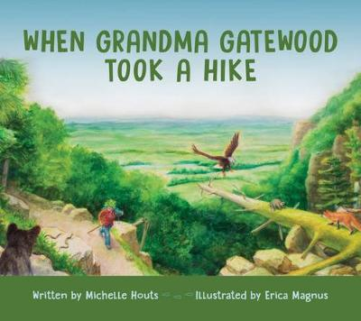 When Grandma Gatewood Took a Hike by Michelle Houts, Erica Magnus