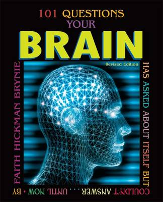 101 Questions Your Brain Has Asked About Itself by Faith H. Brynie