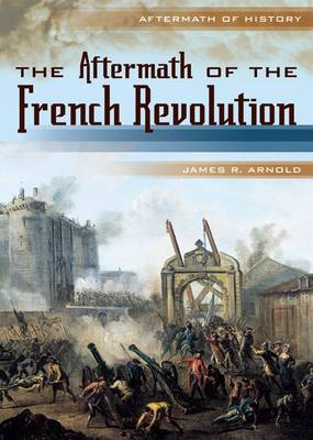 The Aftermath of the French Revolution by James R. Arnold