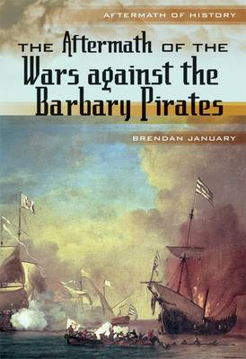 The Aftermath of the Wars Against the Barbery Pirates by Brendan January