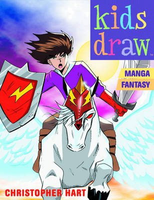 Kids Draw Manga Fantasy by Chris Hart