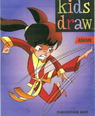 Kids Draw Anime by Christopher Hart