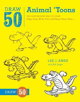 Draw 50 Animal 'toons by Lee J. Ames, Bob Singer