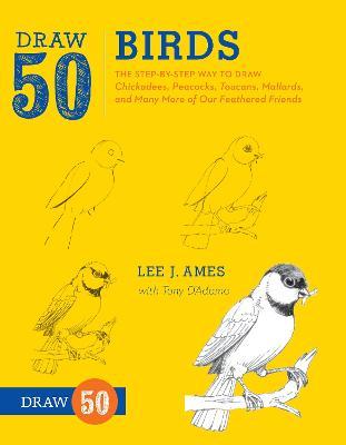 Draw 50 Birds by Lee J. Ames, Tony D'Adamo