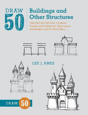 Draw 50 Buildings And Other Structures by Lee J. Ames