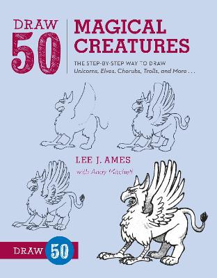 Draw 50 Magical Creatures by Lee J. Ames, Andrew Mitchell