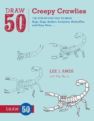 Draw 50 Creepy Crawlies by Lee J. Ames, Ray Burns