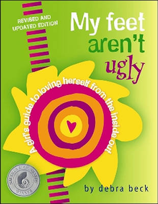 My Feet Aren't Ugly A Girl's Guide to Loving Herself from the Inside Out by Debra Beck