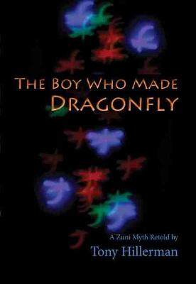 The Boy Who Made Dragonfly A Zuni Myth by Tony Hillerman