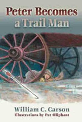 Peter Becomes a Trail Man by William C. Carson