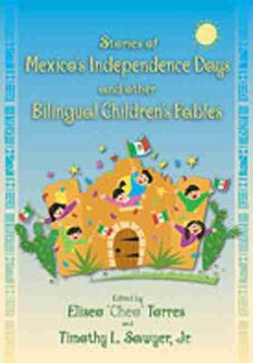 Stories of Mexico's Independence Days and Other Bilingual Children's Fables by Timothy L. Sawyer Jr.