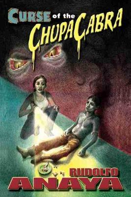 Curse of the ChupaCabra by Rudolfo A. Anaya