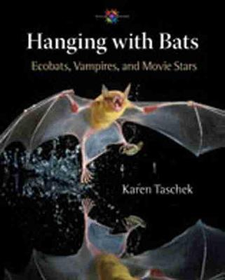 Hanging with Bats Ecobats, Vampires, and Movie Stars by Karen Taschek