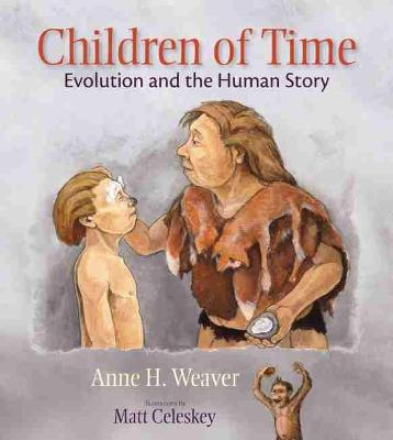 Children of Time Evolution and the Human Story by Anne H. Weaver