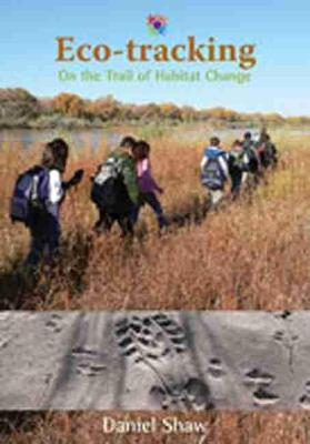 Eco-Tracking On the Trail of Habitat Change by Daniel Shaw