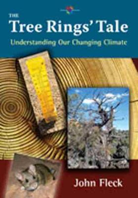 The Tree Rings' Tale Understanding Our Changing Climate by John Fleck