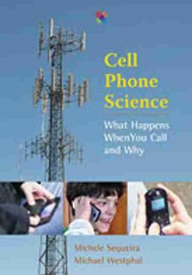 Cell Phone Science What Happens When You Call and Why by Michele Sequeira, Michael Westphal