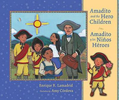 Amadito and the Hero Children Amadito Y Los Ninos Heroes by Enrique R. Lamadrid