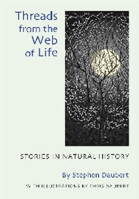 Threads from the Web of Life Stories in Natural History by Stephen Daubert