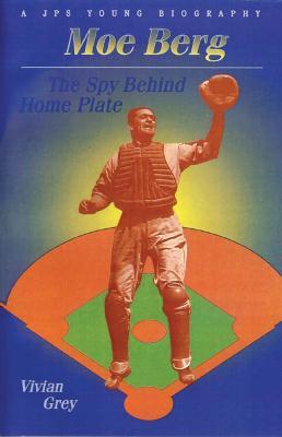 Moe Berg The Spy Behind Home Plate by Vivian Grey