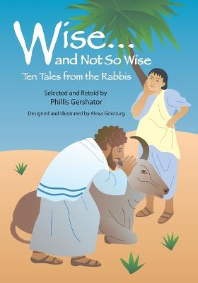 Wise and Not So Wise Ten Tales from the Rabbis by Phillis Gershator