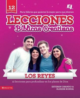 Lecciones Biblicas Creativas: Los Reyes 12 Lecciones Para Profundizar en los Planes de Dios by Eliezer Ronda