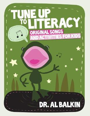 Tune Up to Literacy Original Songs and Activities for Kids by Dr. Al Balkin