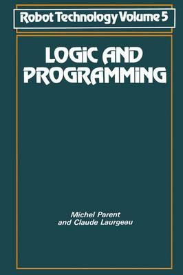Logic and Programming by Michel Parent, Claude Largeaux, C. Laurgeau