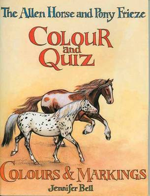 The Allen Horse and Pony Frieze, Colour and Quiz Colour and Markings by Jennifer Bell