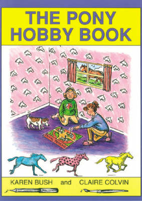 The Pony Hobby Book by Karen Bush, Claire Colvin
