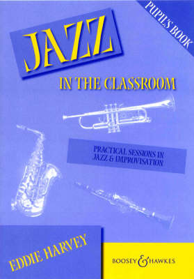 Jazz in the Classroom Pupil's Book Practical Sessions in Jazz and Improvisation by Eddie Harvey