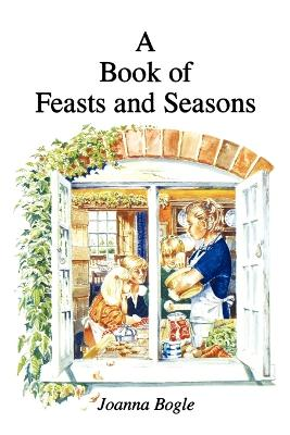A Book of Feasts and Seasons by Joanna Bogle