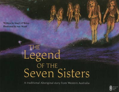 The Legend of the Seven Sisters A Traditional Aboriginal Story from Western Australia by May L. O'Brien