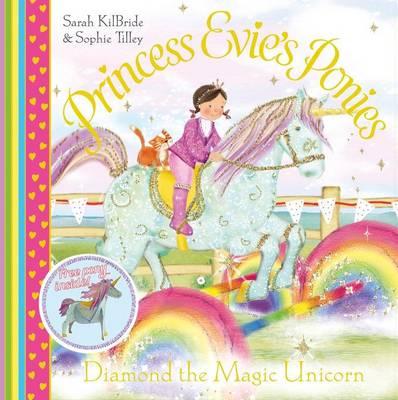 Princess Evie's Ponies: Diamond the Magic Unicorn by Sarah KilBride