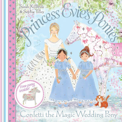 Princess Evie's Ponies: Confetti the Magic Wedding Pony by Sarah KilBride