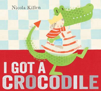 I Got a Crocodile by Nicola Killen