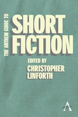 The Anthem Guide to Short Fiction by Christopher Linforth