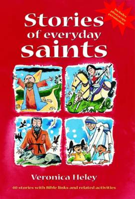 Stories of Everyday Saints 40 Stories with Bible Links and Related Activities by Veronica Heley