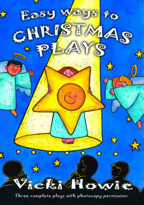 Easy Ways to Christmas Plays Three Complete Plays with Photocopy Permission by Vicki Howie