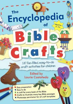 The Encyclopedia of Bible Crafts 187 Fun-Filled, Easy-to-Do Craft Activities for Children by Laurie Castaneda