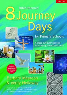 8 Bible-themed Journey Days for Primary Schools A Cross-curricular Resource for Teaching About Christianity by Barbara Meardon, Verity Holloway