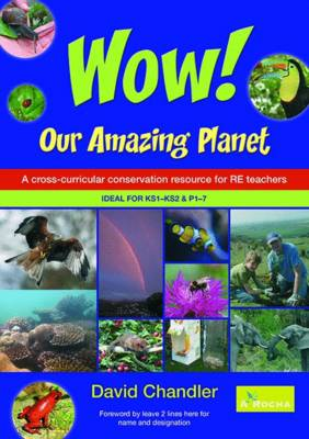 Wow Our Amazing Planet A Cross-curricular Conservation Resource for RE Teachers by David Chandler