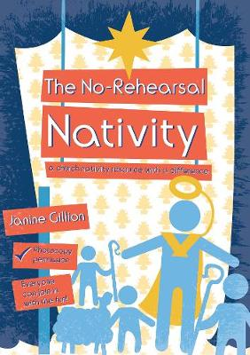 The No-rehearsal Nativity A Church Nativity Resource with a Difference by Janine Gillion