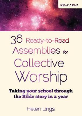 36 Ready-to-Read Assemblies for Collective Worship Taking Your School Through the Bible Story in a Year by Helen Lings