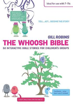 The Whoosh Bible 50 Interactive Bible Stories for Children's Groups by Gill Robins