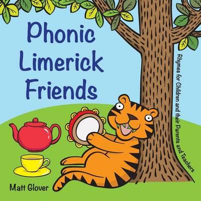 Phonic Limerick Friends Rhymes for Children and their Parents and Teachers by Matt (Mr Matt Glover) Glover