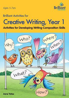 Brilliant Activities for Creative Writing, Year 1 Activities for Developing Writing Composition Skills by Irene Yates