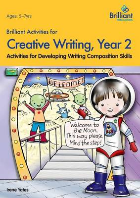 Brilliant Activities for Creative Writing, Year 2 Activities for Developing Writing Composition Skills by Irene Yates