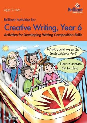 Brilliant Activities for Creative Writing, Year 6 Activities for Developing Writing Composition Skills by Irene Yates